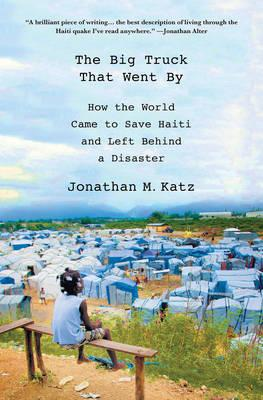 the-big-truck-that-went-by-how-the-world-came-to-save-haiti-and-left-behind-a-disaster