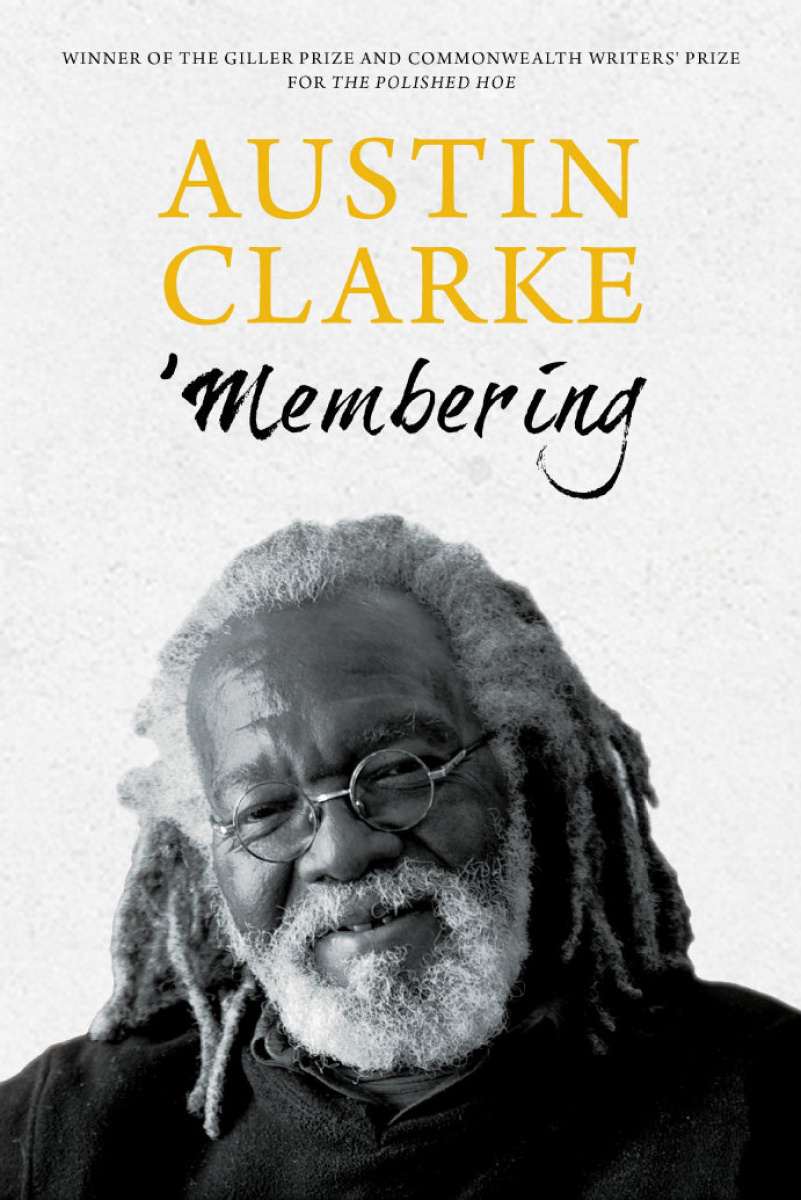 FEA-AUSTINCLARKE15 'Membering, a new memoir by Austin Clarke. For excerpt running in Insight on Aug. 15-16, 2015.     Uploaded by: collins, anthony