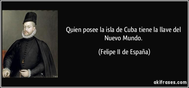 frase-quien-posee-la-isla-de-cuba-tiene-la-llave-del-nuevo-mundo-felipe-ii-de-espana-110986.jpg