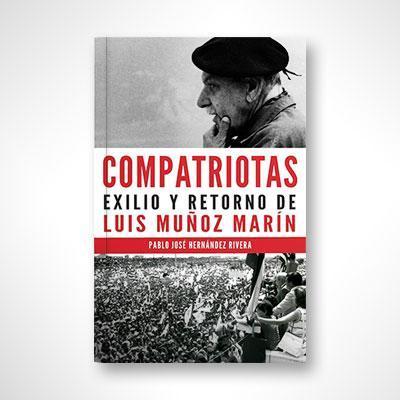 compatriotas-exilio-y-retorno-de-luis-munoz-marin-pablo-j-hernandez-rivera_x700